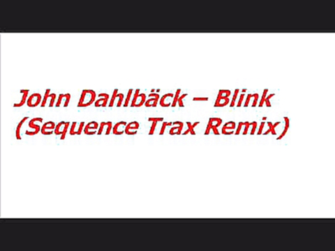 Видеоролик к песне Blink - John Dahlbäck -- Blink (Sequence Trax Remix)