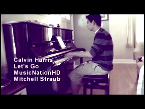 Видеоролик к песне Lets Go (Radio Edit) - Calvin Harris (feat. Ne-Yo) - Let's Go - MusicNationHD (Mitchell Straub Cover)